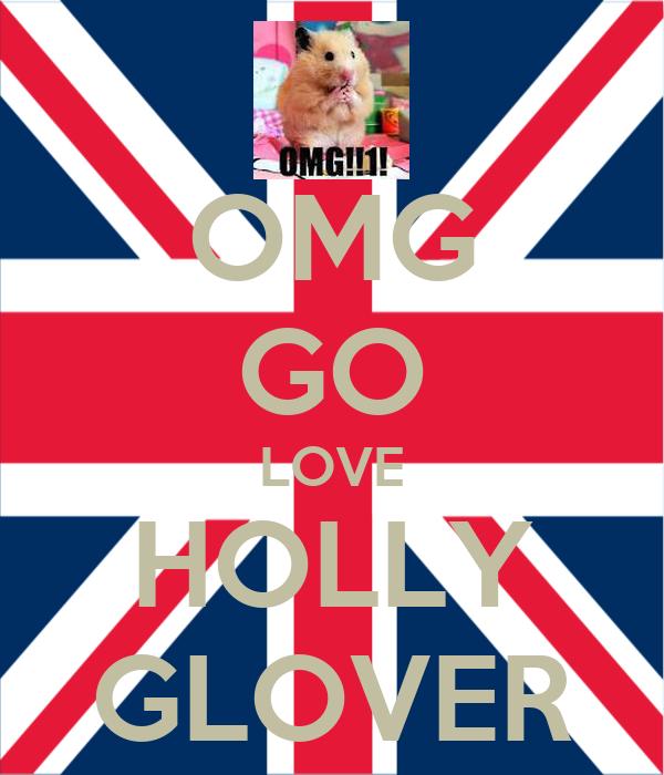 OMG GO LOVE HOLLY GLOVER