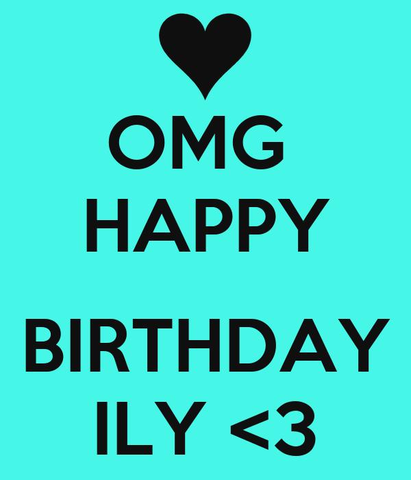 OMG  HAPPY  BIRTHDAY ILY <3