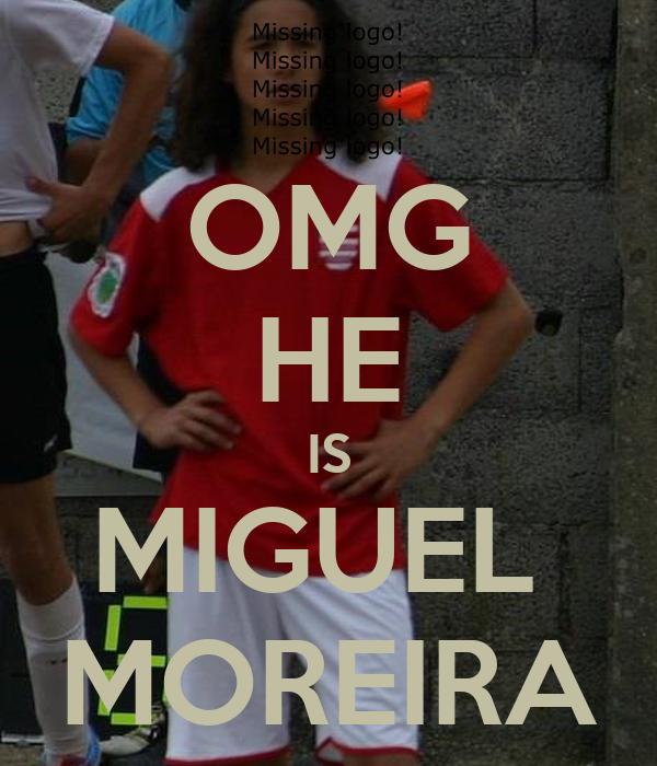 OMG HE IS MIGUEL  MOREIRA