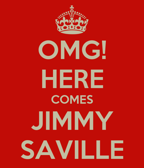 OMG! HERE COMES JIMMY SAVILLE