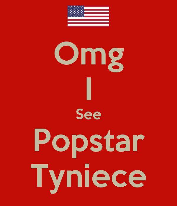 Omg I See Popstar Tyniece