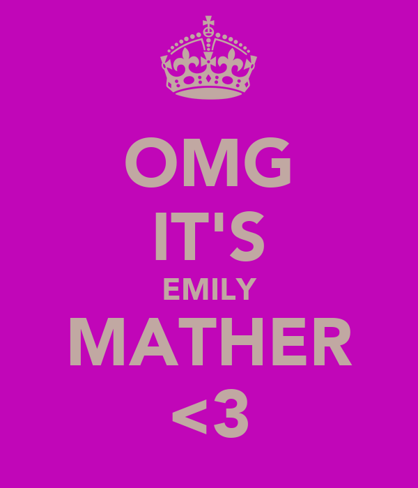 OMG IT'S EMILY MATHER <3