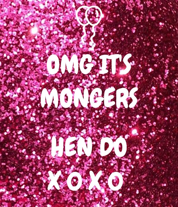 OMG IT'S MONGERS  HEN DO X 0 X 0