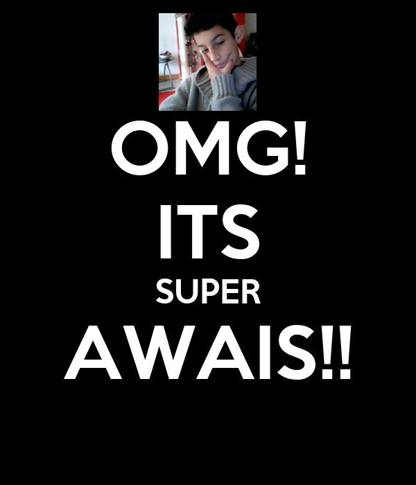 OMG! ITS SUPER AWAIS!!