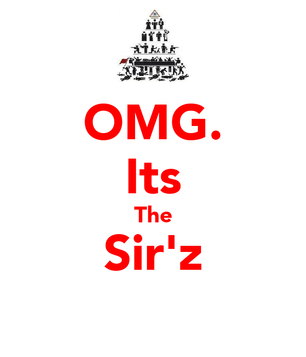 OMG. Its The Sir'z