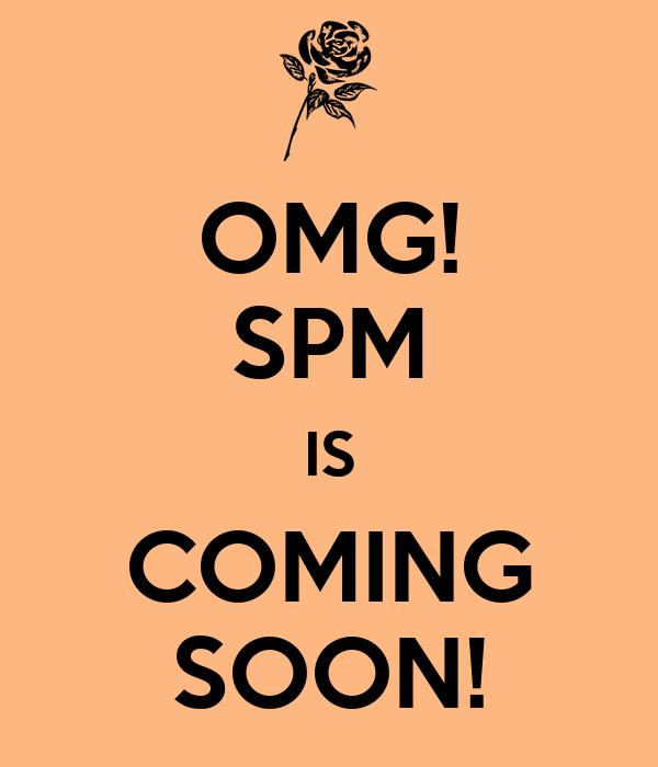 OMG! SPM IS COMING SOON!