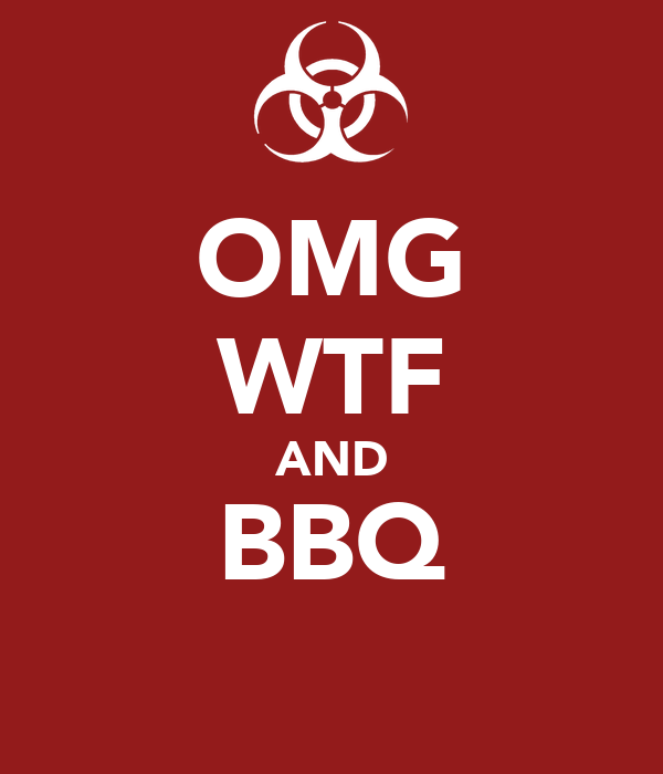 OMG WTF AND BBQ