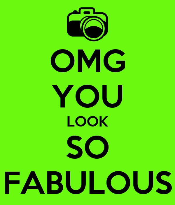 omg you look so fabulous poster tallulah keep calm o matic