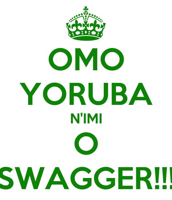 OMO YORUBA N'IMI O SWAGGER!!!