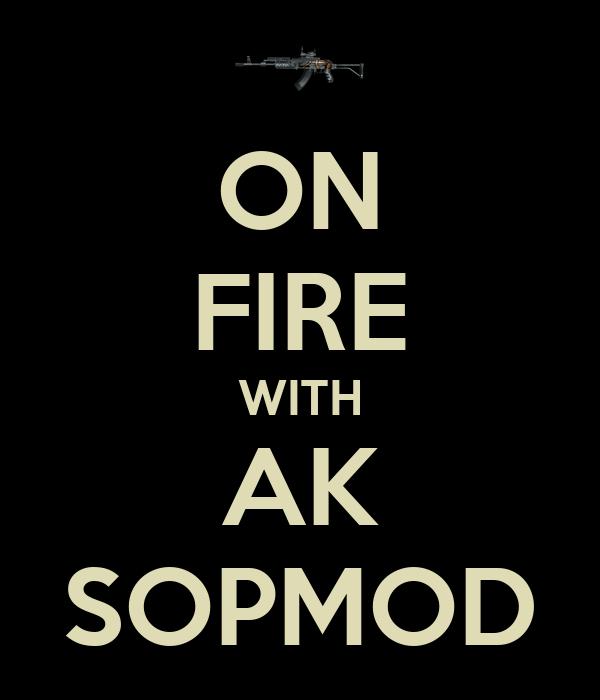 ON FIRE WITH AK SOPMOD