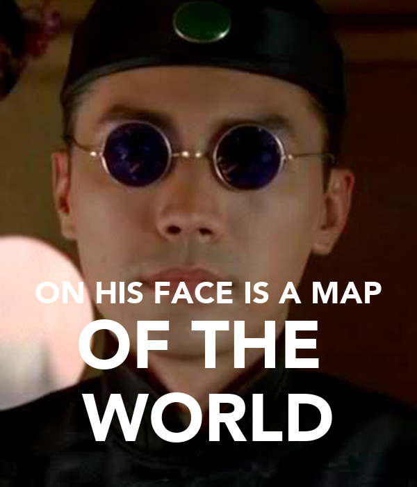 ON HIS FACE IS A MAP OF THE  WORLD