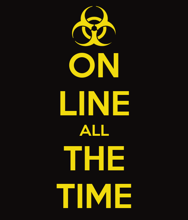 ON LINE ALL THE TIME