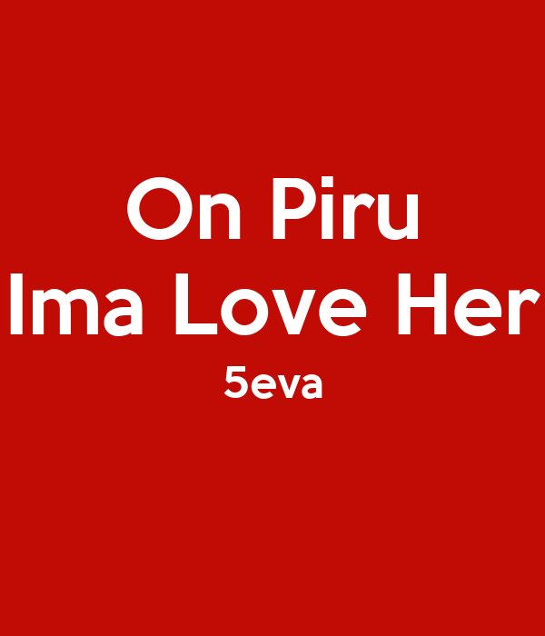 On Piru Ima Love Her 5eva