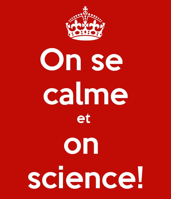 On se  calme et  on  science!