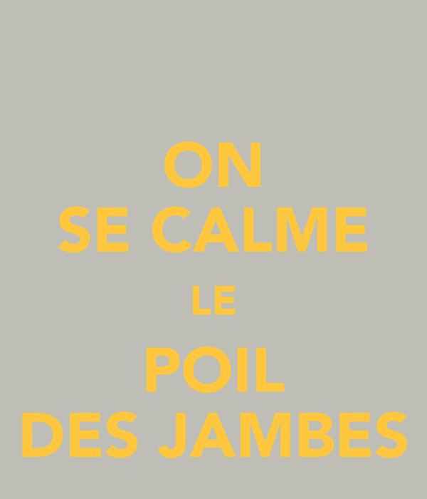 ON SE CALME LE POIL DES JAMBES
