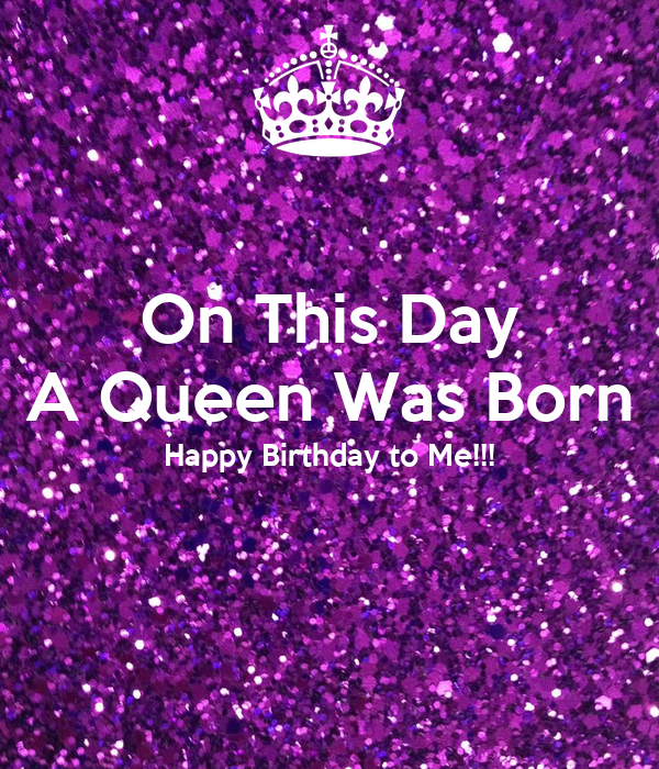 On This Day A Queen Was Born Happy Birthday To Me Poster
