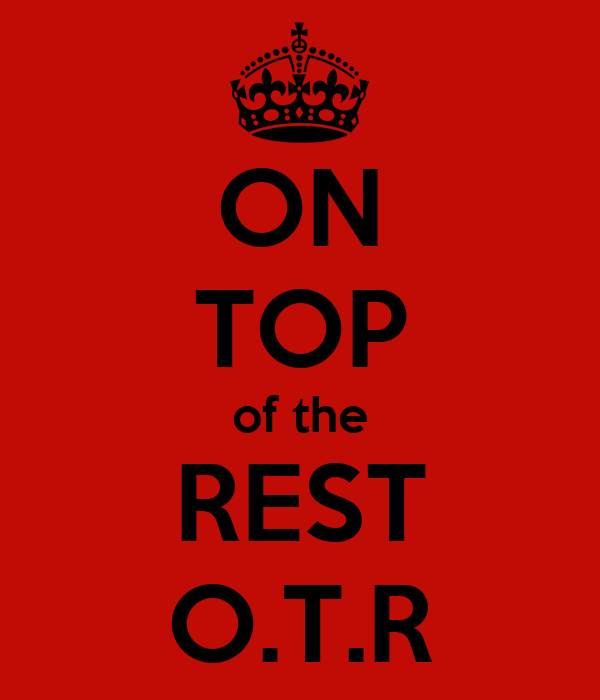ON TOP of the REST O.T.R