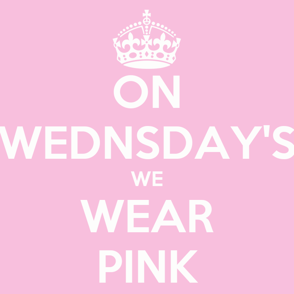 ON WEDNSDAY'S WE WEAR PINK