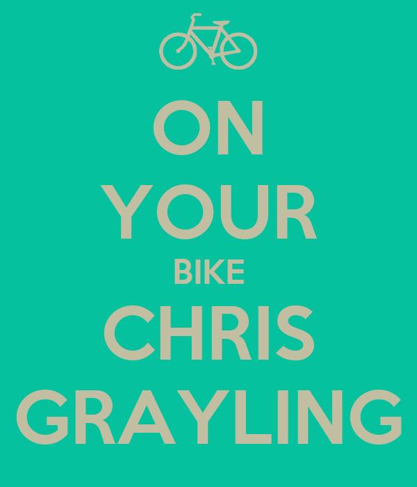 ON YOUR BIKE CHRIS GRAYLING