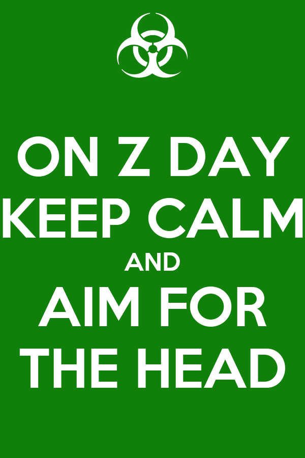 ON Z DAY KEEP CALM AND AIM FOR THE HEAD