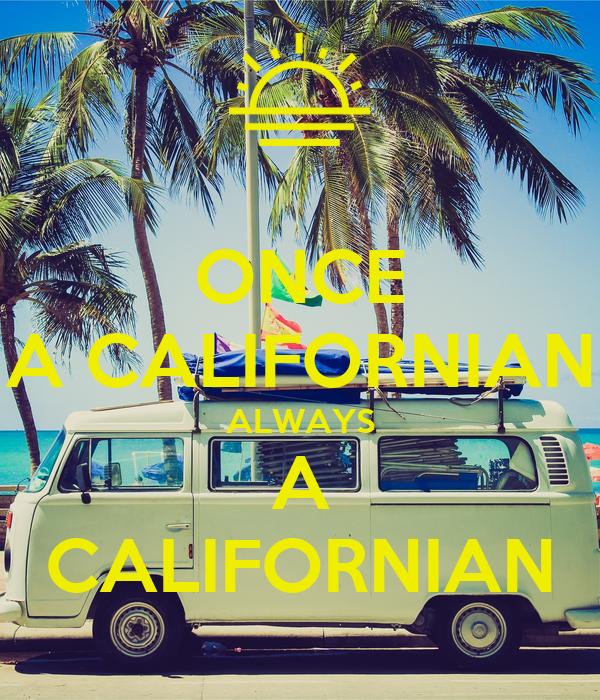ONCE A CALIFORNIAN ALWAYS A CALIFORNIAN