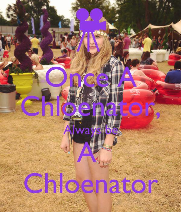 Once A Chloenator, Always be A  Chloenator
