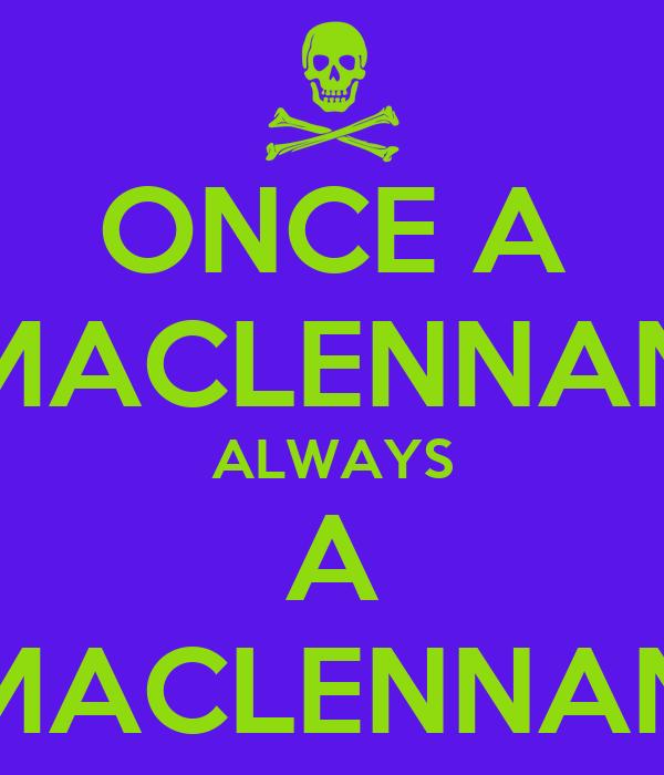 ONCE A MACLENNAN ALWAYS A MACLENNAN