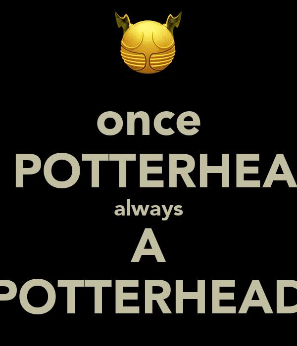 once A POTTERHEAD always A POTTERHEAD