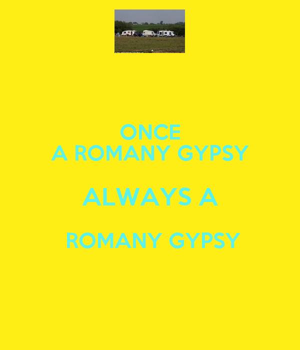 ONCE A ROMANY GYPSY ALWAYS A  ROMANY GYPSY