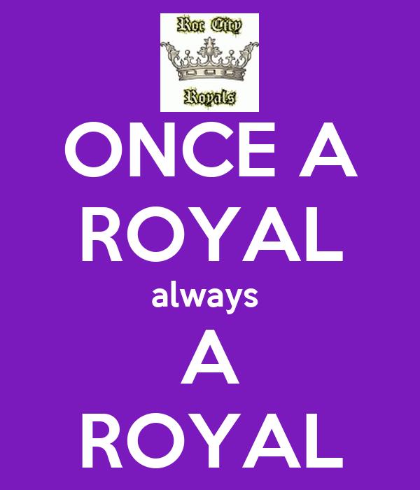 ONCE A ROYAL always  A ROYAL