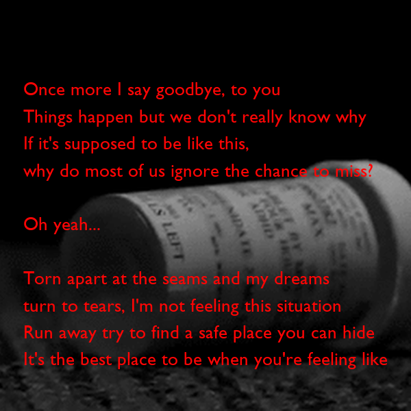 Once more I say goodbye, to you Things happen but we don't really know why If it's supposed to be like this,  why do most of us ignore the chance to miss?  Oh