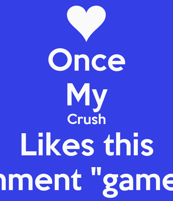 "Once My Crush Likes this I'll comment ""game over"""