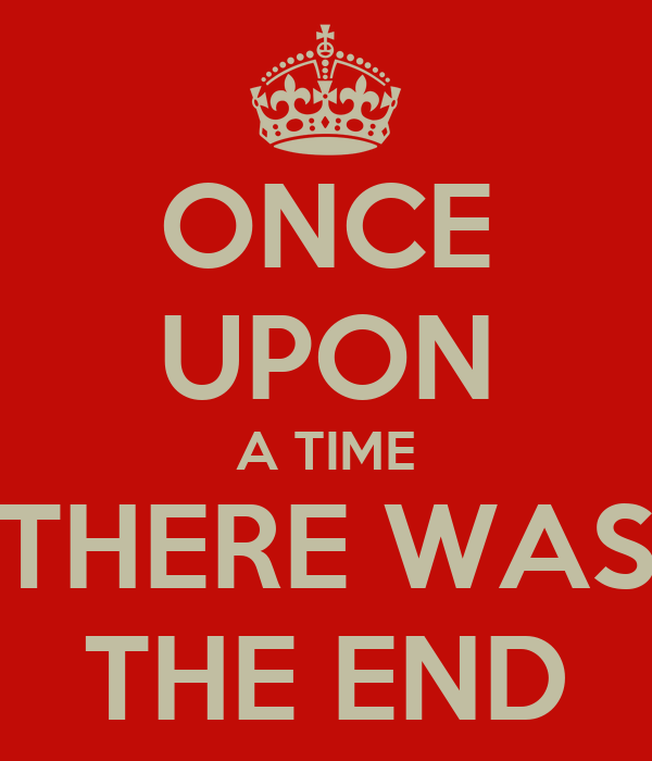 ONCE UPON A TIME THERE WAS THE END
