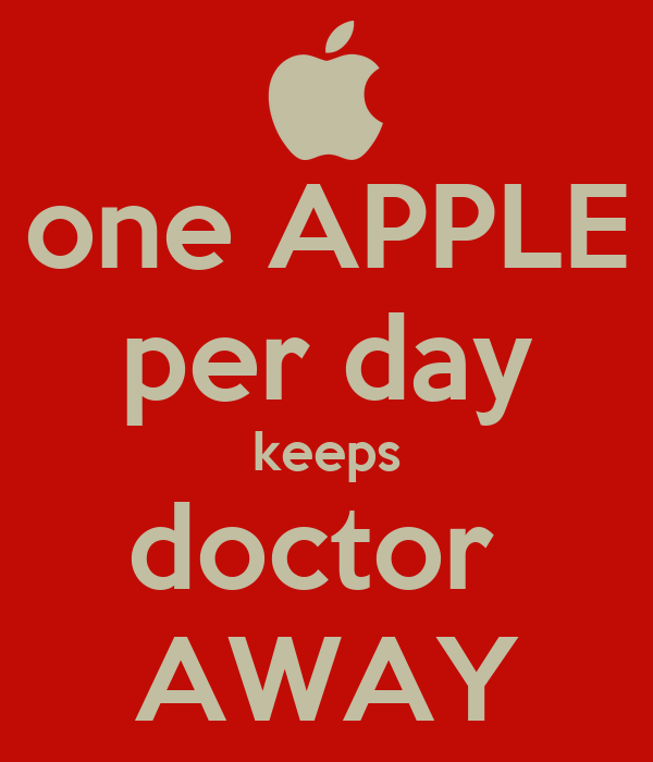 one APPLE per day keeps doctor  AWAY