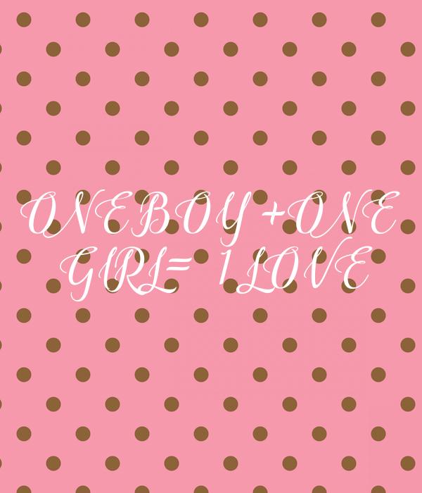 ONE BOY +ONE  GIRL=1 LOVE
