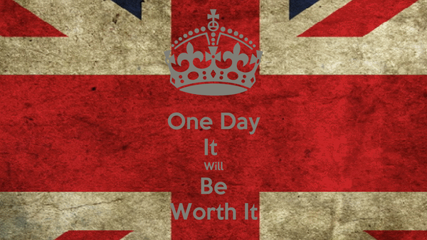 One Day It  Will Be Worth It