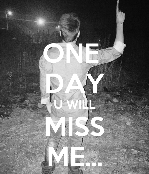 One Day U Will Miss Me Poster Shadab Keep Calm O Matic