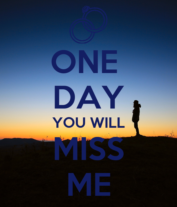 One Day You Will Miss Me Poster Ashu Keep Calm O Matic