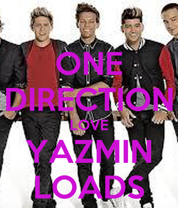 ONE DIRECTION LOVE YAZMIN LOADS
