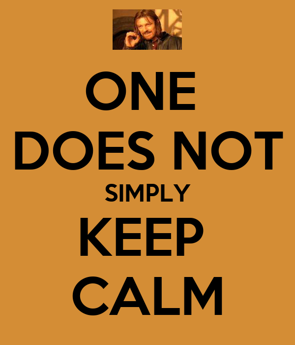 ONE  DOES NOT SIMPLY KEEP  CALM