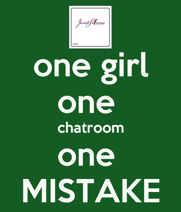 one girl one  chatroom one  MISTAKE