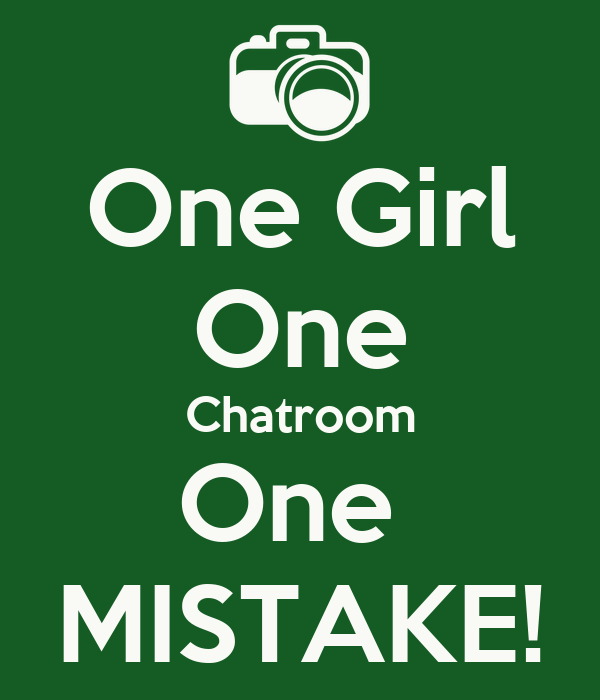 One Girl One Chatroom One  MISTAKE!