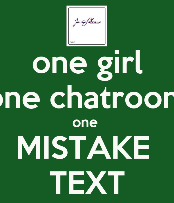 one girl one chatroom one  MISTAKE  TEXT