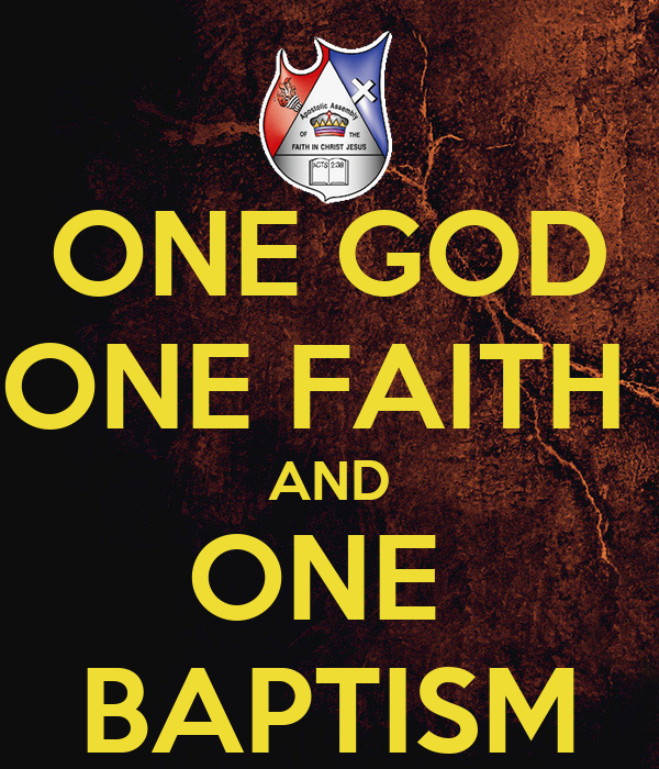 ONE GOD ONE FAITH  AND ONE  BAPTISM