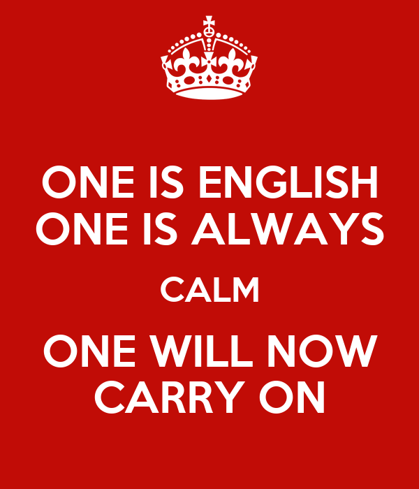 ONE IS ENGLISH ONE IS ALWAYS CALM ONE WILL NOW CARRY ON