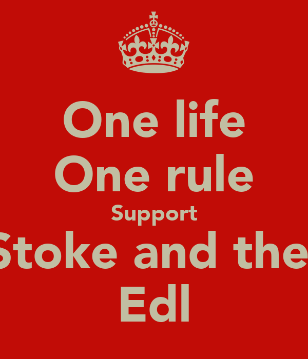 One life One rule Support Stoke and the  Edl