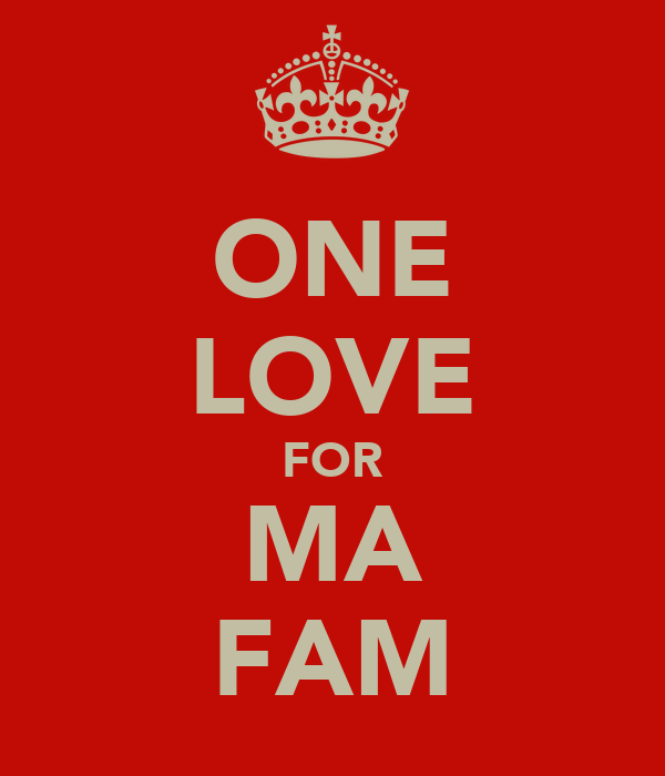 ONE LOVE FOR MA FAM