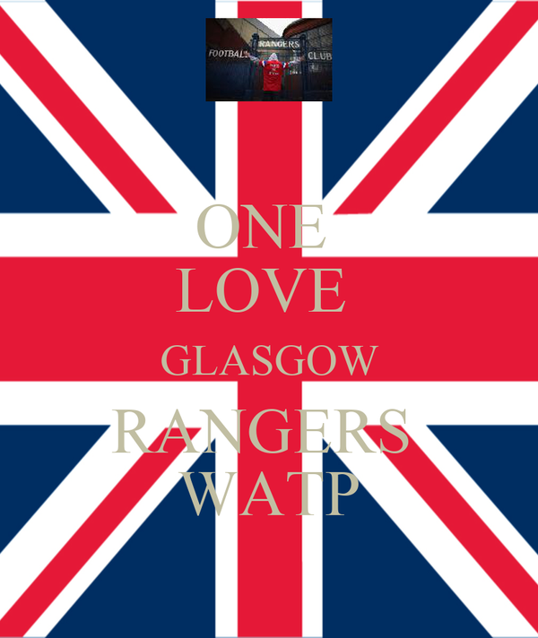 ONE  LOVE  GLASGOW RANGERS  WATP