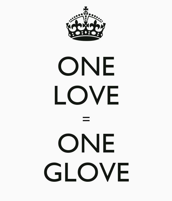 ONE LOVE = ONE GLOVE