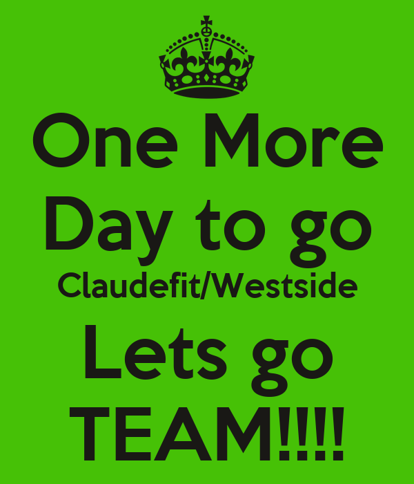 One More Day to go Claudefit/Westside Lets go TEAM!!!!